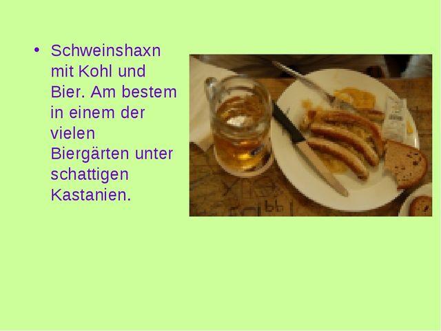 Schweinshaxn mit Kohl und Bier. Am bestem in einem der vielen Biergärten unte...