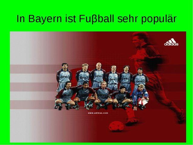 In Bayern ist Fuβball sehr populär
