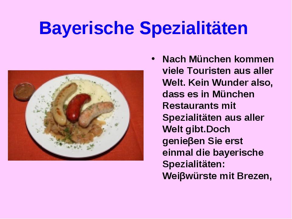 Bayerische Spezialitäten Nach München kommen viele Touristen aus aller Welt....
