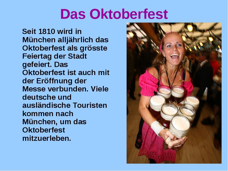 Das Oktoberfest Seit 1810 wird in München alljährlich das Oktoberfest als grö...
