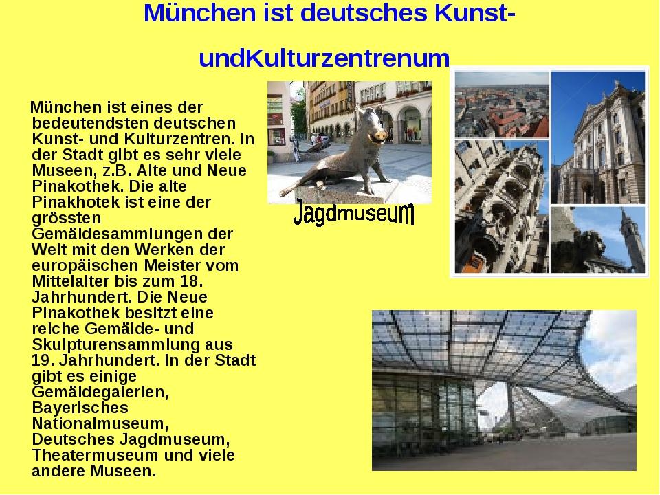 München ist deutsches Kunst- undKulturzentrenum München ist eines der bedeute...