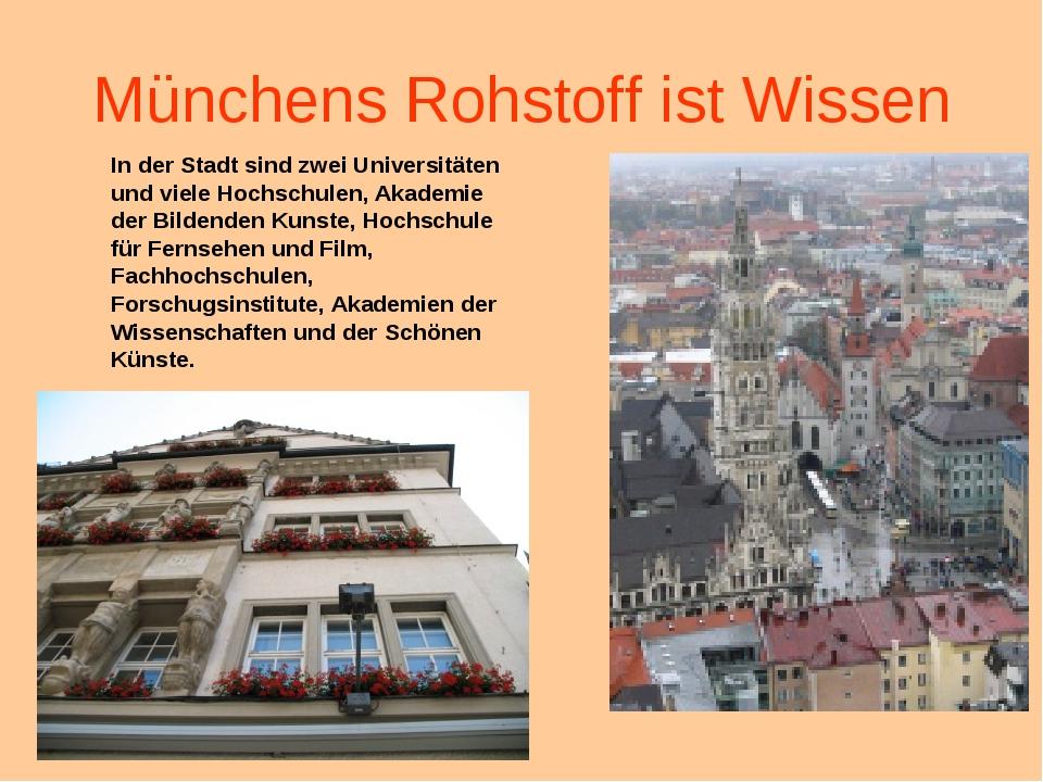 Münchens Rohstoff ist Wissen In der Stadt sind zwei Universitäten und viele H...