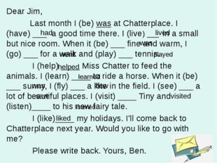 Dear Jim, Last month I (be) was at Chatterplace. I (have) ___ a good time the