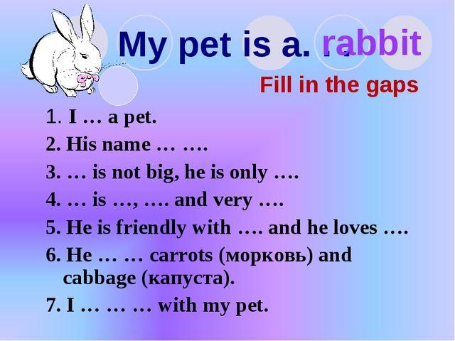 My pet is a. . . 1. I … a pet. 2. His name … …. 3. … is not big, he is only …...
