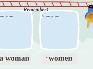 a woman women Remember!