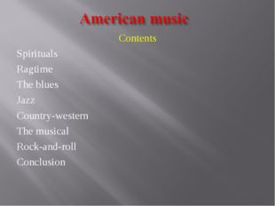 Contents Spirituals Ragtime The blues Jazz Country-western The musical Rock-a