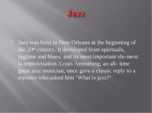 Jazz was born in New Orleans at the beginning of the 20th century. It develo