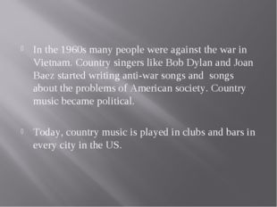 In the 1960s many people were against the war in Vietnam. Country singers li