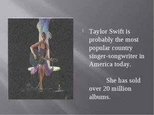 Taylor Swift is probably the most popular country singer-songwriter in Ameri