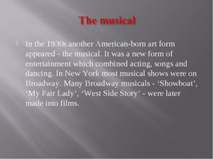 In the 1930s another American-born art form appeared - the musical. It was a