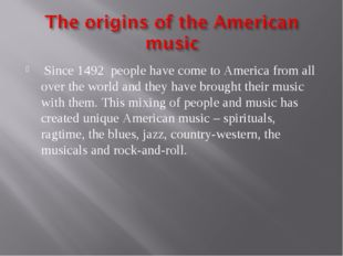 Since 1492 people have come to America from all over the world and they have