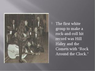 The first white group to make a rock-and-roll hit record was Hill Haley and