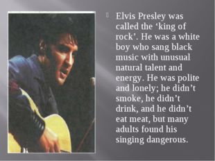 Elvis Presley was called the 'king of rock'. He was a white boy who sang blac