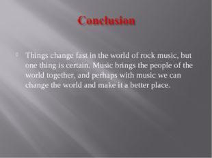 Things change fast in the world of rock music, but one thing is certain. Mus