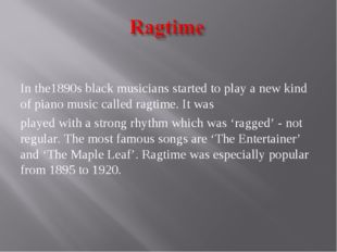 In the1890s black musicians started to play a new kind of piano music called