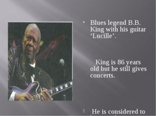 Blues legend B.B. King with his guitar 'Lucille'. King is 86 years old but h