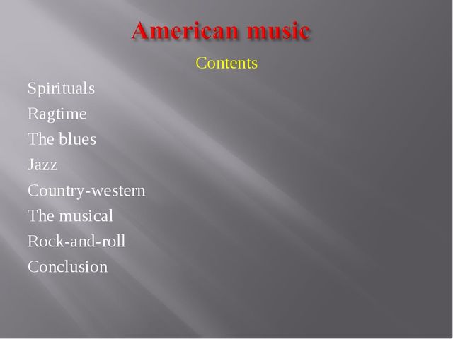 Contents Spirituals Ragtime The blues Jazz Country-western The musical Rock-a...
