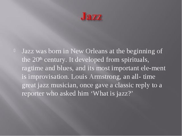 Jazz was born in New Orleans at the beginning of the 20th century. It develo...