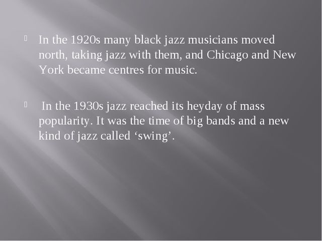 In the 1920s many black jazz musicians moved north, taking jazz with them, an...