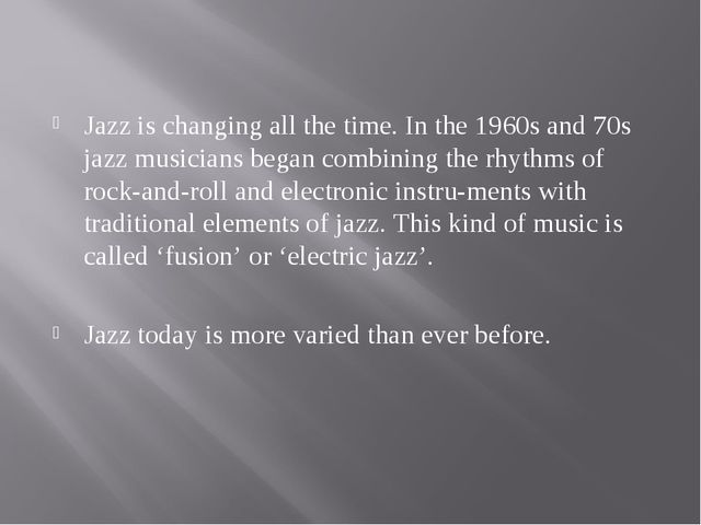 Jazz is changing all the time. In the 1960s and 70s jazz musicians began com...