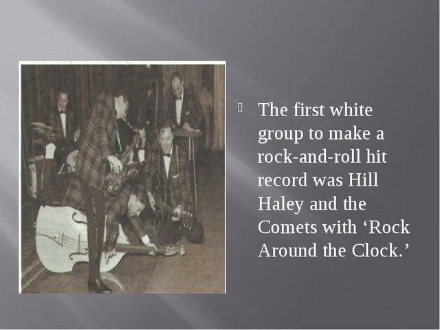 The first white group to make a rock-and-roll hit record was Hill Haley and...