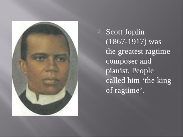 Scott Joplin (1867-1917) was the greatest ragtime composer and pianist. Peopl...