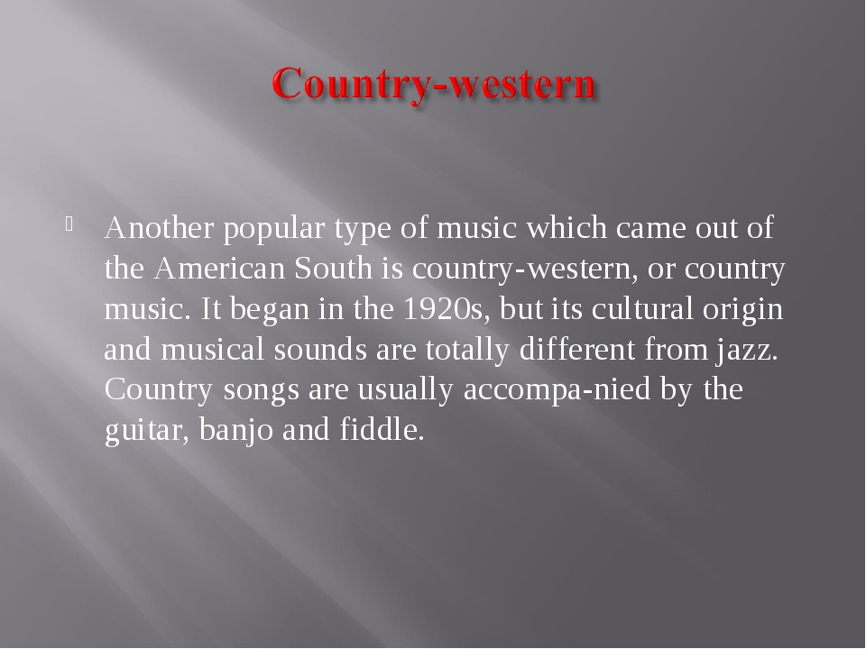 Another popular type of music which came out of the American South is countr...