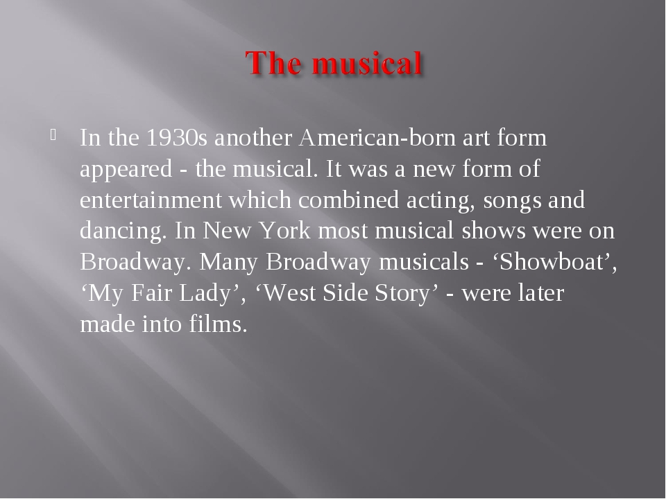 In the 1930s another American-born art form appeared - the musical. It was a...
