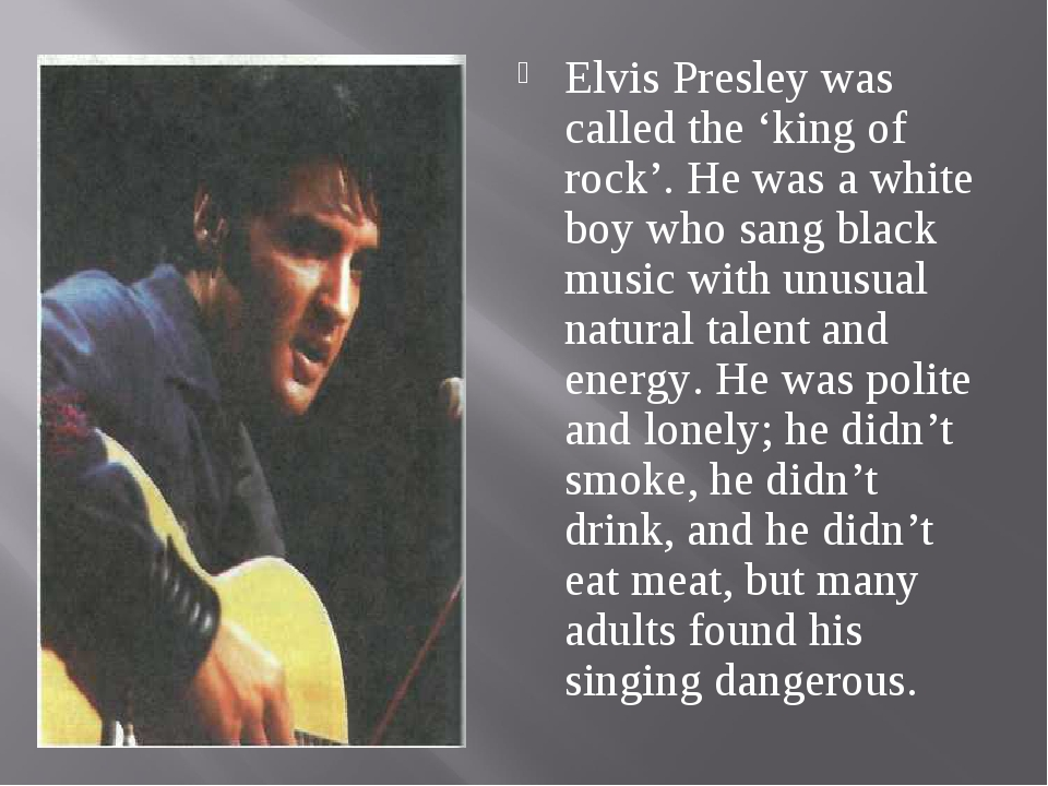 Elvis Presley was called the 'king of rock'. He was a white boy who sang blac...