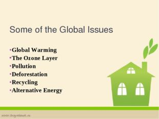 Some of the Global Issues Global Warming The Ozone Layer Pollution Deforestat