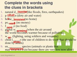 Complete the words using the clues in brackets natural d______s (like floods,