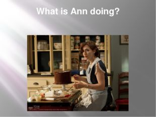 What is Ann doing?