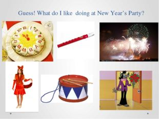 Guess! What do I like doing at New Year's Party?