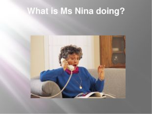 What is Ms Nina doing?