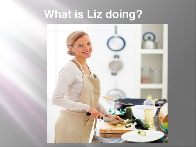 What is Liz doing?