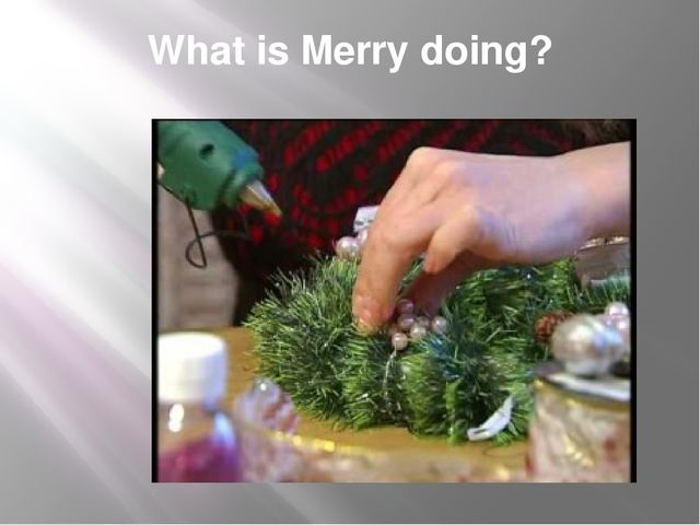What is Merry doing?