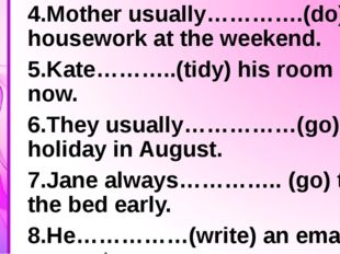 4.Mother usually………….(do) the housework at the weekend. 5.Kate………..(tidy) hi