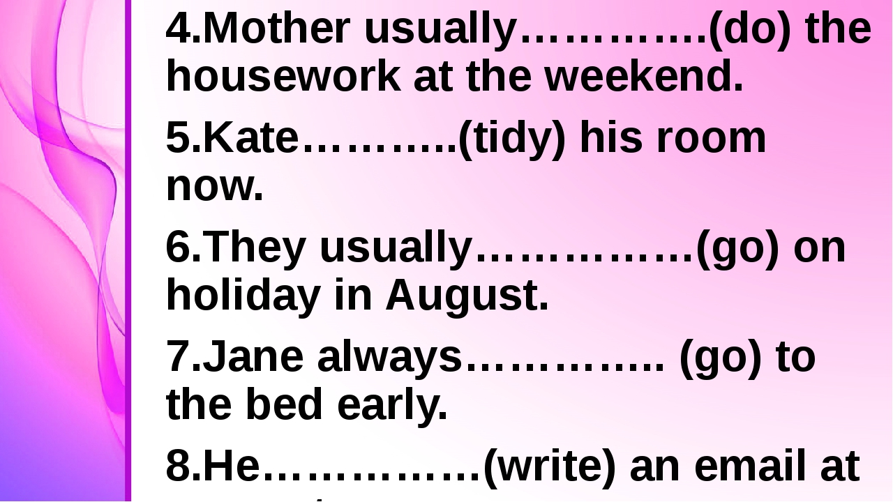 4.Mother usually………….(do) the housework at the weekend. 5.Kate………..(tidy) hi...