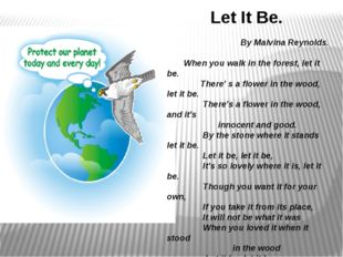 Let It Be. By Malvina Reynolds. When you walk in the forest, let it be. There