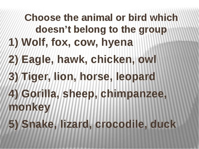 Choose the animal or bird which doesn't belong to the group 1) Wolf, fox, cow...