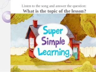 Listen to the song and answer the question: What is the topic of the lesson?
