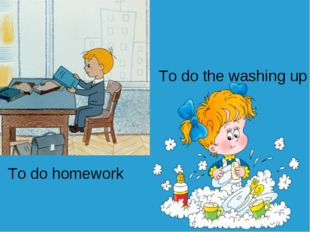 To do homework To do the washing up