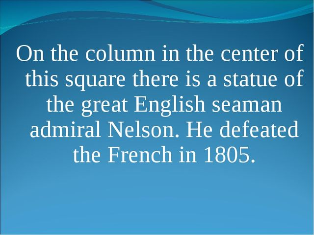 On the column in the center of this square there is a statue of the great Eng...