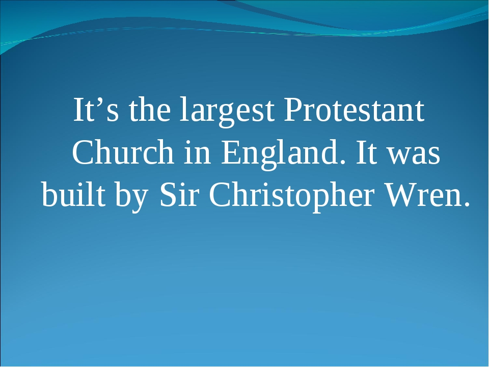 It's the largest Protestant Church in England. It was built by Sir Christophe...