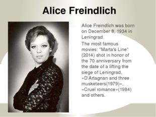 Alice Freindlich Alice Freindlich was born on December 8, 1934 in Leningrad.