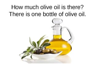 How much olive oil is there? There is one bottle of olive oil.
