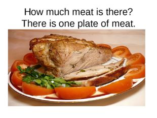 How much meat is there? There is one plate of meat.