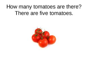 How many tomatoes are there? There are five tomatoes.