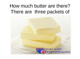 How much butter are there? There are three packets of butter.