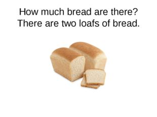 How much bread are there? There are two loafs of bread.